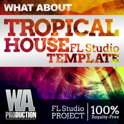 What About: Tropical House FL Studio Template